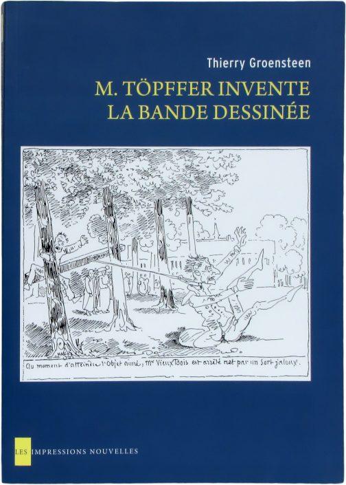 M. Töpffer invente la bande dessinée, de Thierry Groensteen aux Impressions nouvelles